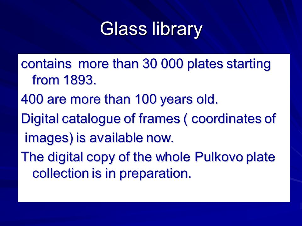 Glass library contains more than 30 000 plates starting from 1893.
