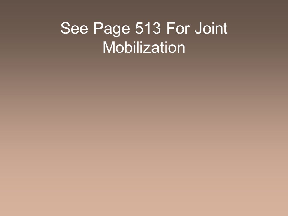 See Page 513 For Joint Mobilization