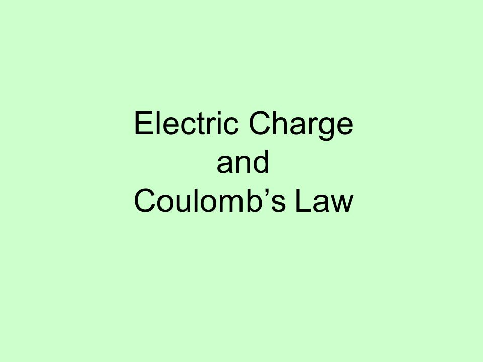 Electric Charge and Coulomb's Law