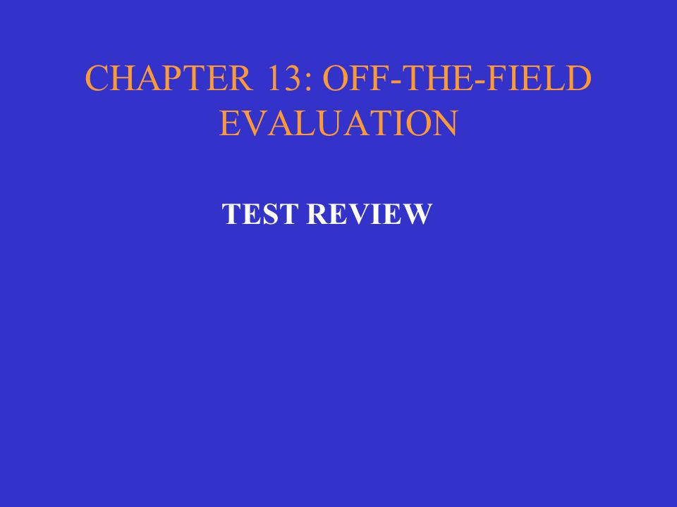 CHAPTER 13: OFF-THE-FIELD EVALUATION