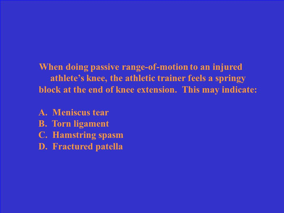 When doing passive range-of-motion to an injured athlete's knee, the athletic trainer feels a springy block at the end of knee extension. This may indicate:
