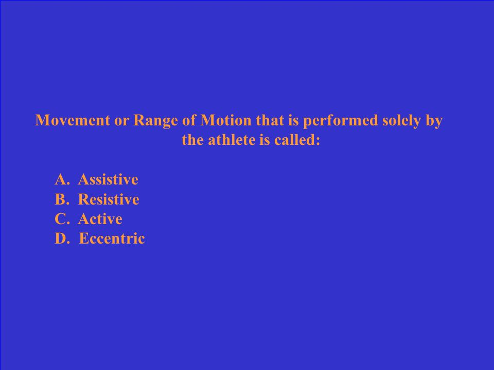 Movement or Range of Motion that is performed solely by the athlete is called: