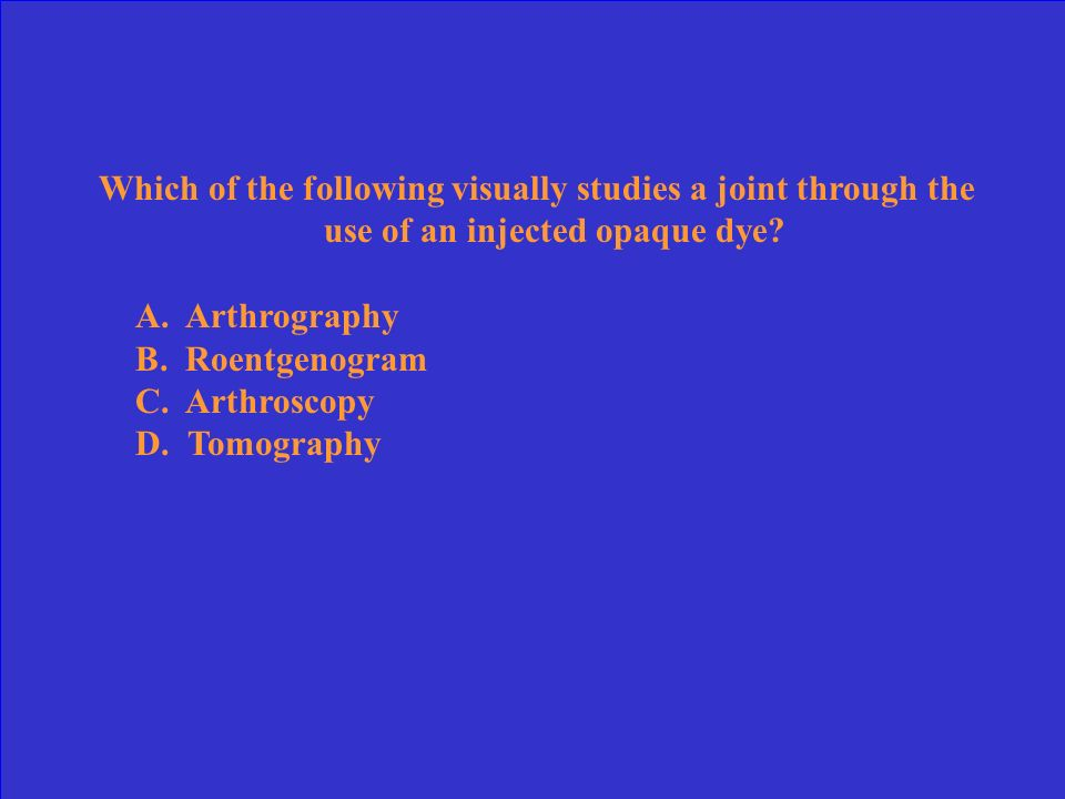 Which of the following visually studies a joint through the use of an injected opaque dye