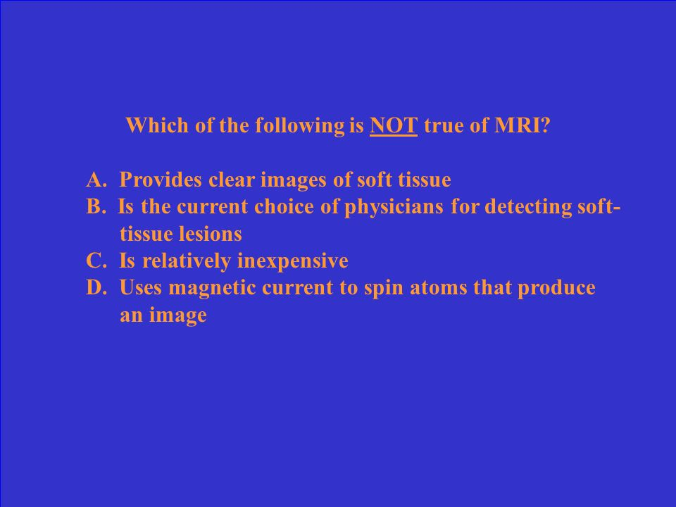 Which of the following is NOT true of MRI