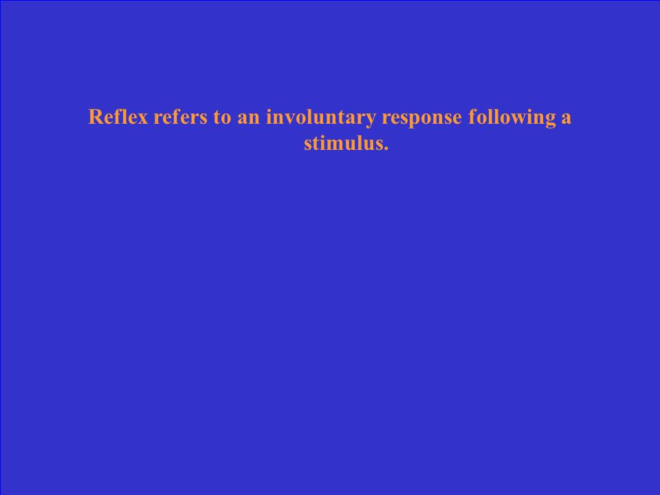 Reflex refers to an involuntary response following a stimulus.