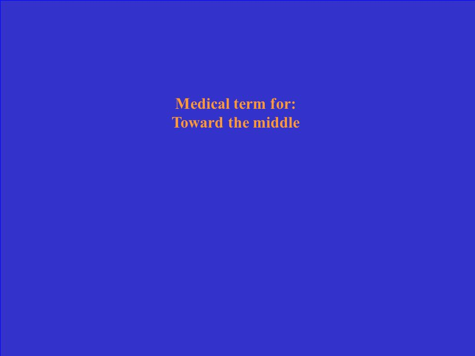 Medical term for: Toward the middle