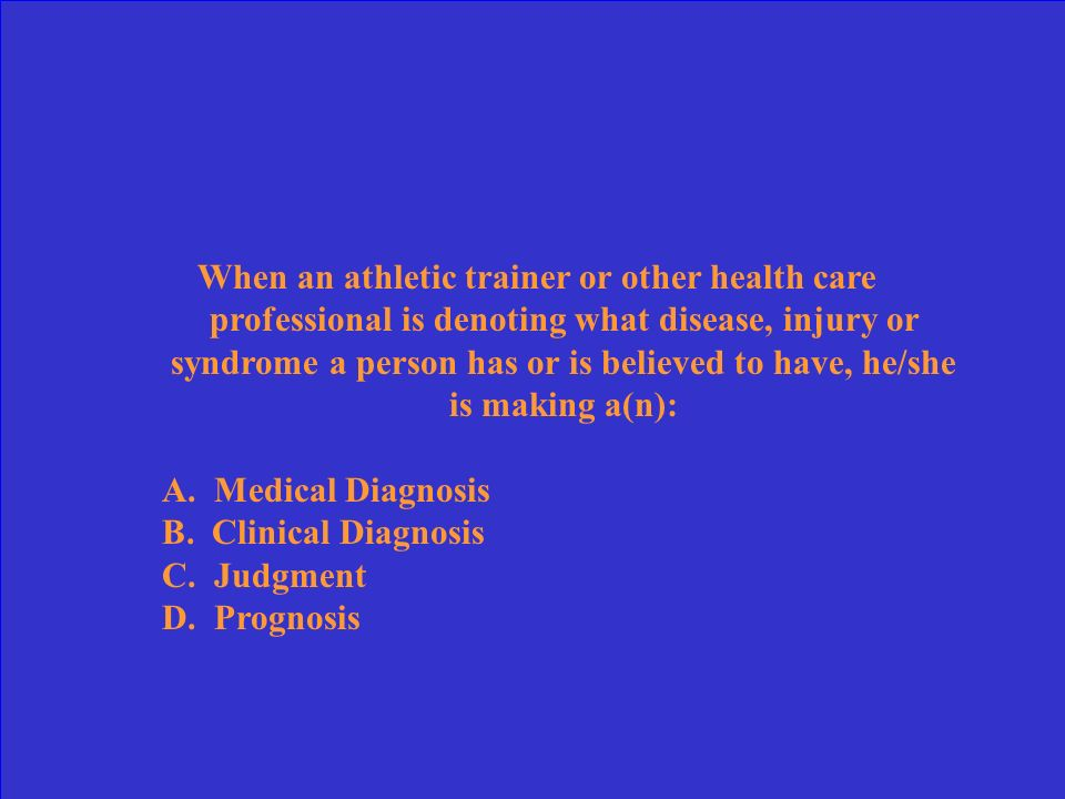 When an athletic trainer or other health care professional is denoting what disease, injury or syndrome a person has or is believed to have, he/she is making a(n):