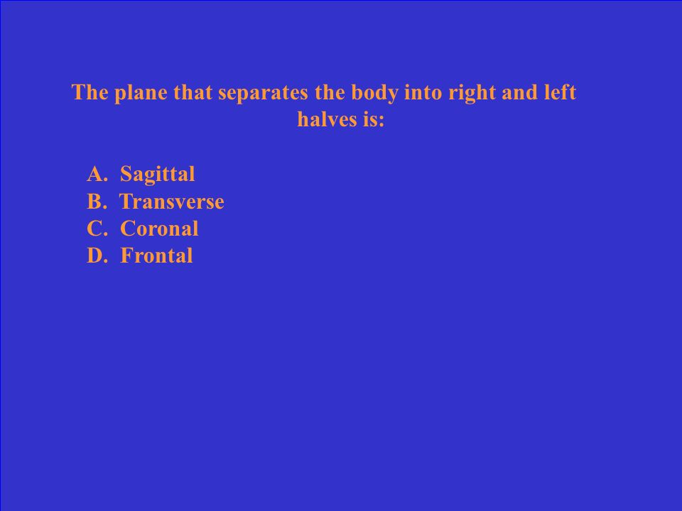 The plane that separates the body into right and left halves is: