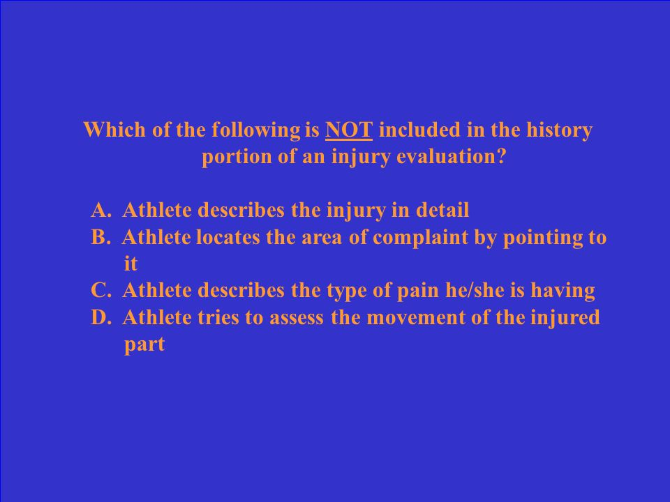 Which of the following is NOT included in the history portion of an injury evaluation