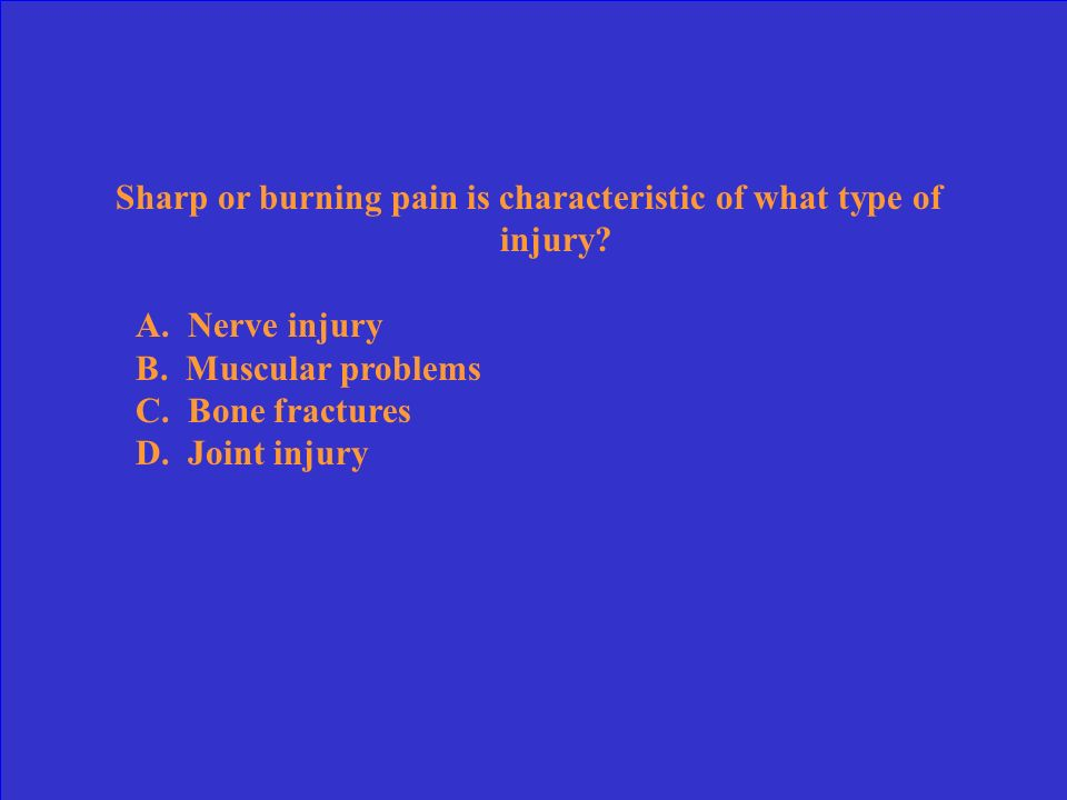 Sharp or burning pain is characteristic of what type of injury