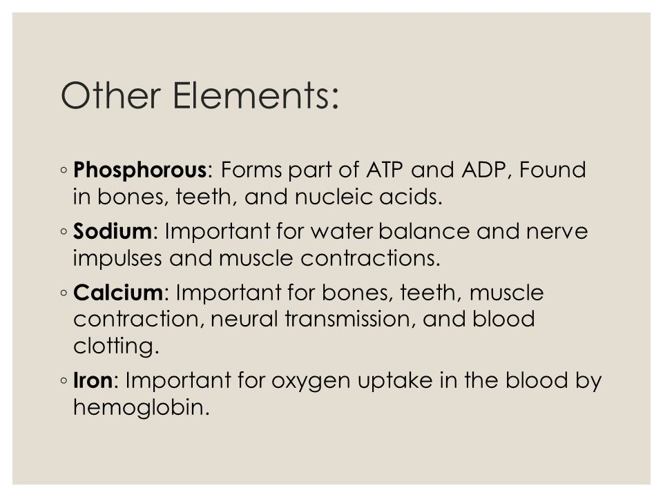 Other Elements: Phosphorous: Forms part of ATP and ADP, Found in bones, teeth, and nucleic acids.