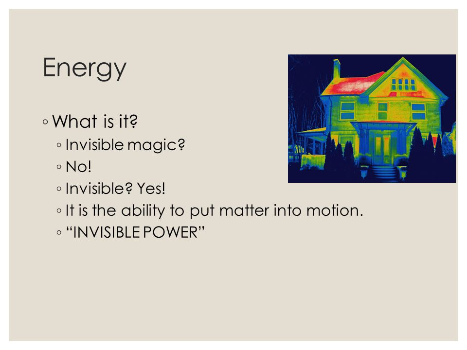 Energy What is it Invisible magic No! Invisible Yes!