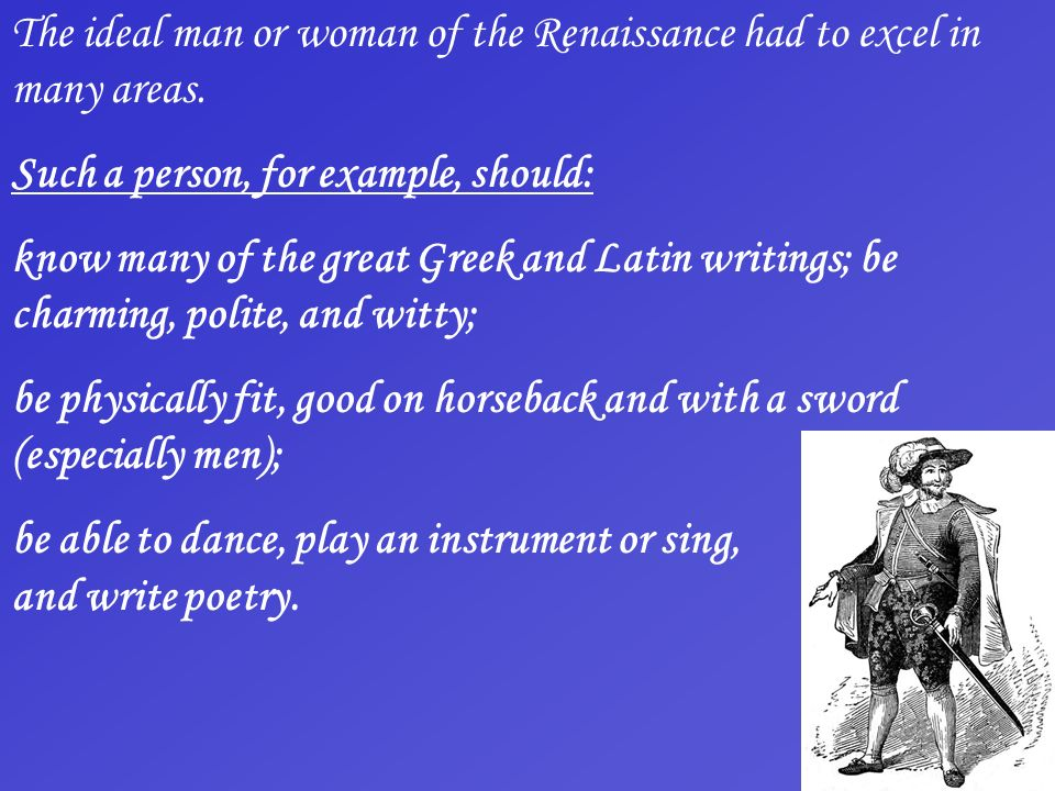 The ideal man or woman of the Renaissance had to excel in many areas.