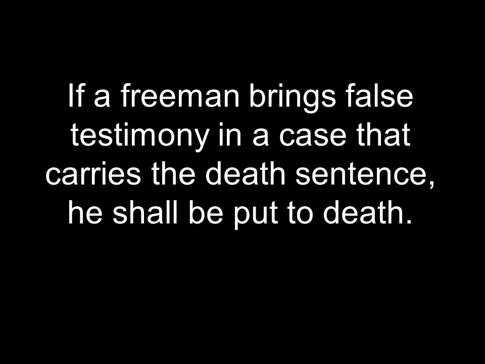 If a freeman brings false testimony in a case that carries the death sentence, he shall be put to death.