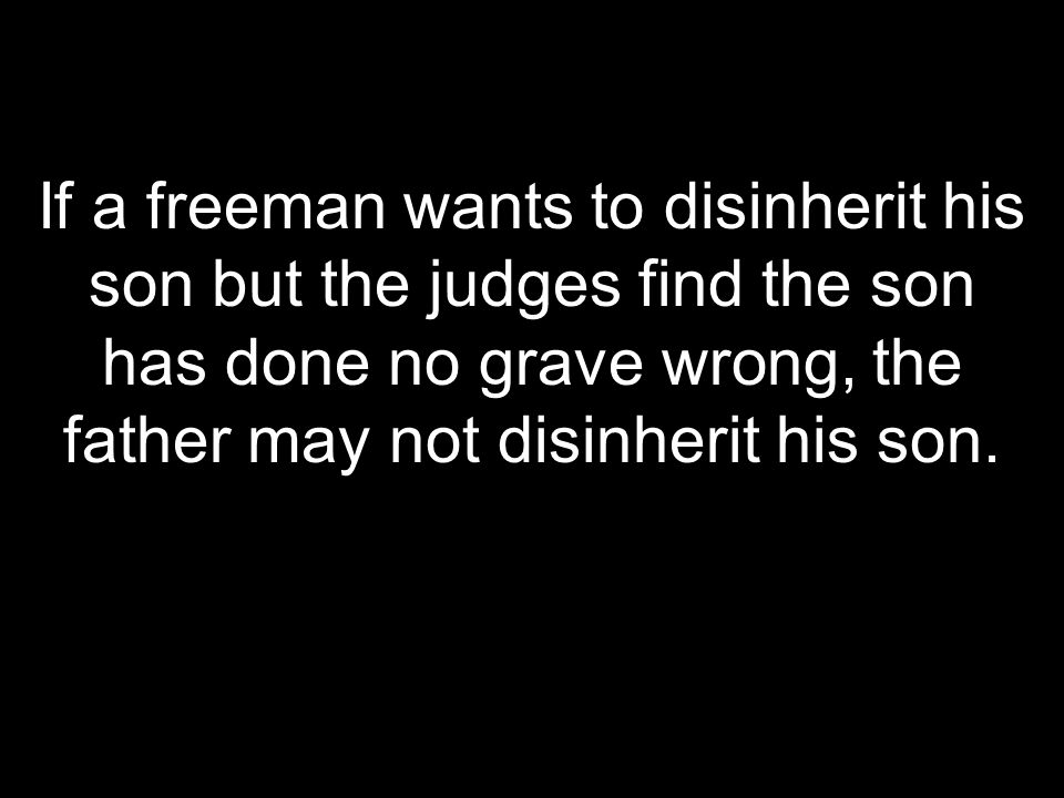 If a freeman wants to disinherit his son but the judges find the son has done no grave wrong, the father may not disinherit his son.