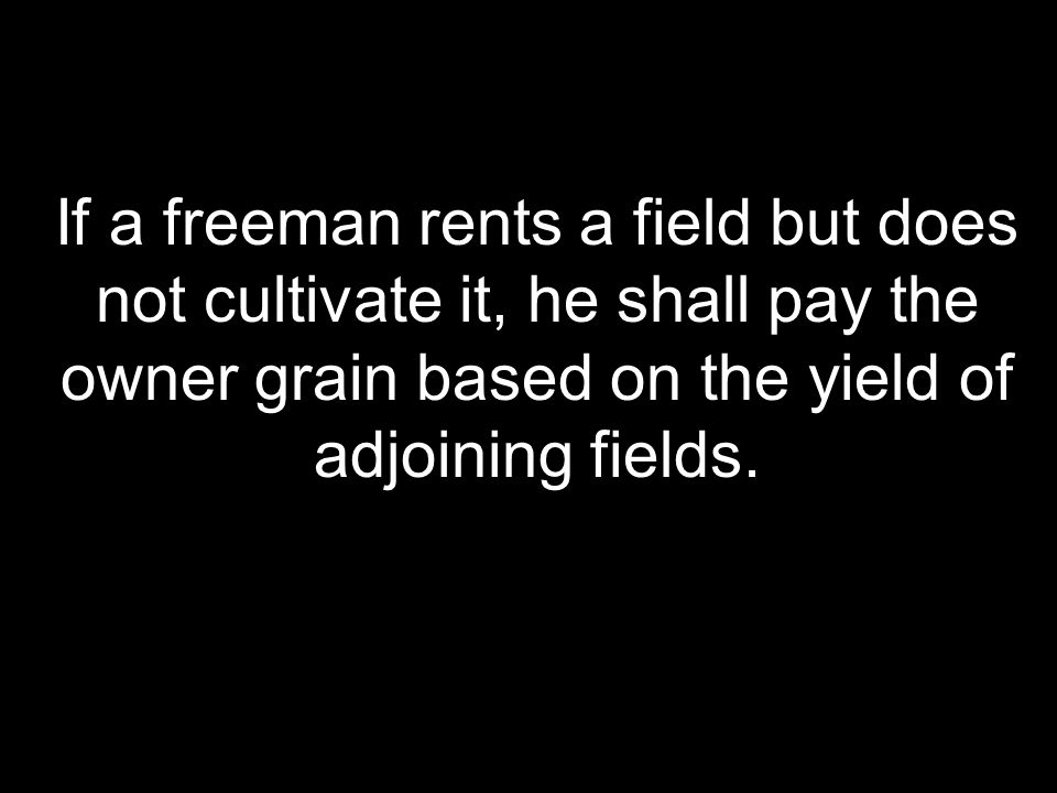 If a freeman rents a field but does not cultivate it, he shall pay the owner grain based on the yield of adjoining fields.