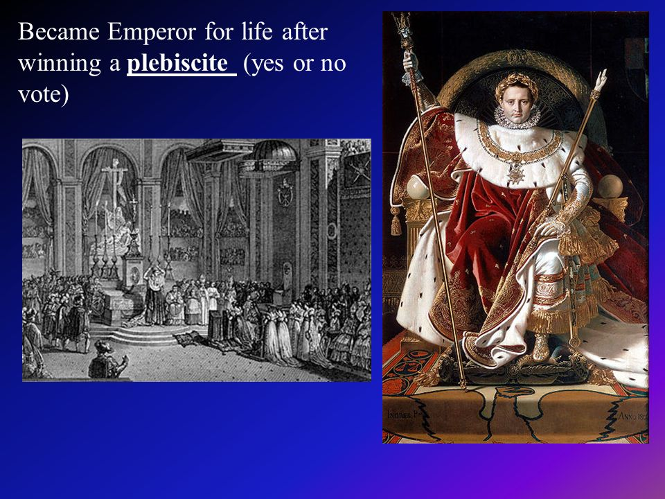 Became Emperor for life after winning a plebiscite (yes or no vote)