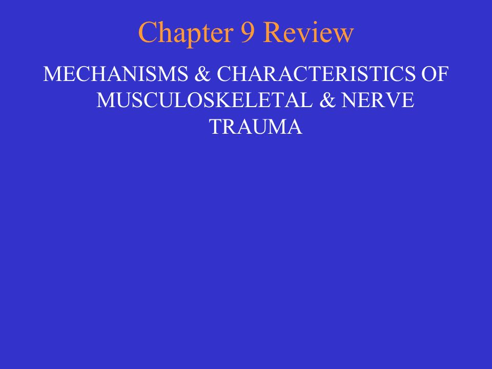 MECHANISMS & CHARACTERISTICS OF MUSCULOSKELETAL & NERVE TRAUMA
