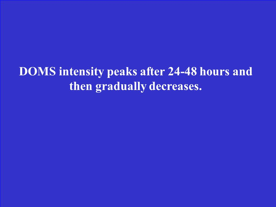 DOMS intensity peaks after 24-48 hours and then gradually decreases.
