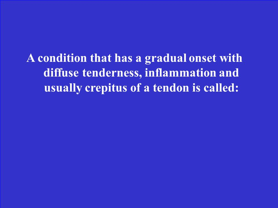 A condition that has a gradual onset with diffuse tenderness, inflammation and usually crepitus of a tendon is called: