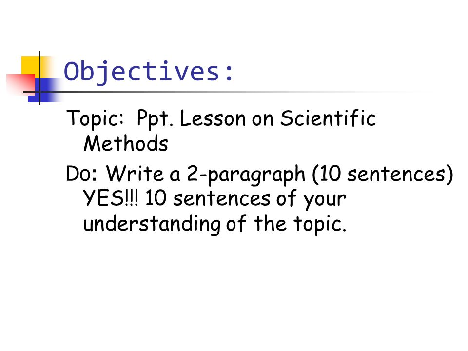 Objectives: Topic: Ppt. Lesson on Scientific Methods