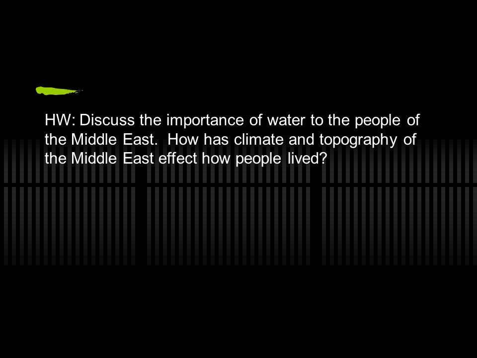 HW: Discuss the importance of water to the people of the Middle East