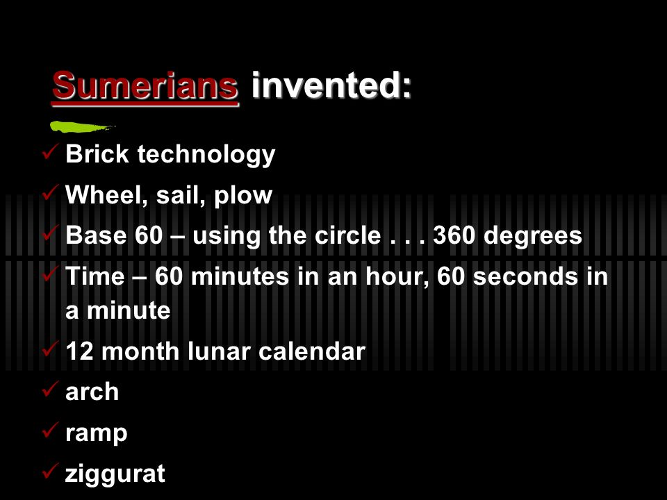 Sumerians invented: Brick technology Wheel, sail, plow