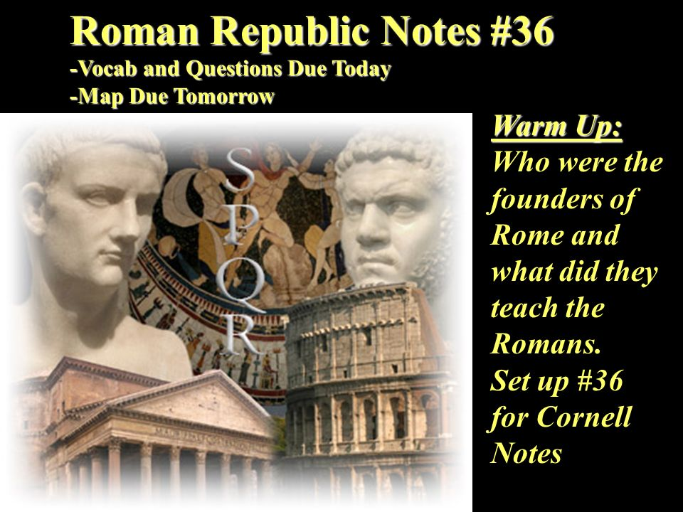 Roman Republic Notes #36 -Vocab and Questions Due Today -Map Due Tomorrow