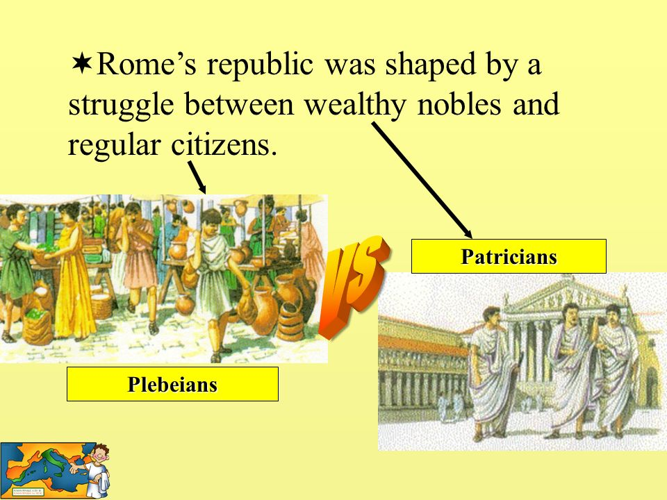 Rome's republic was shaped by a struggle between wealthy nobles and regular citizens.