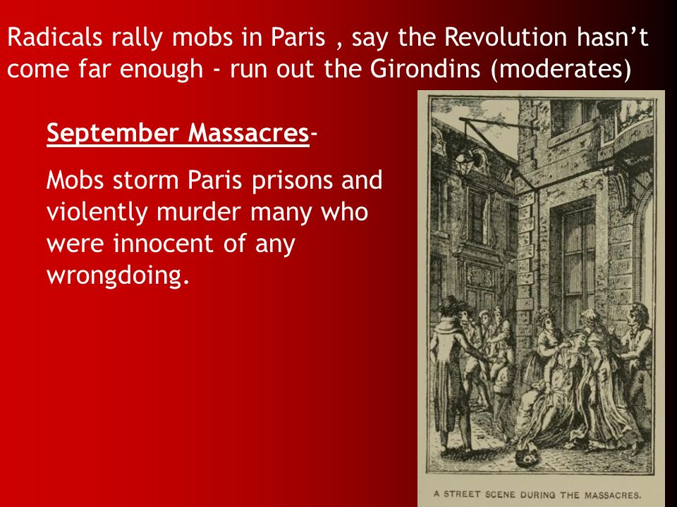 Radicals rally mobs in Paris , say the Revolution hasn't come far enough - run out the Girondins (moderates)