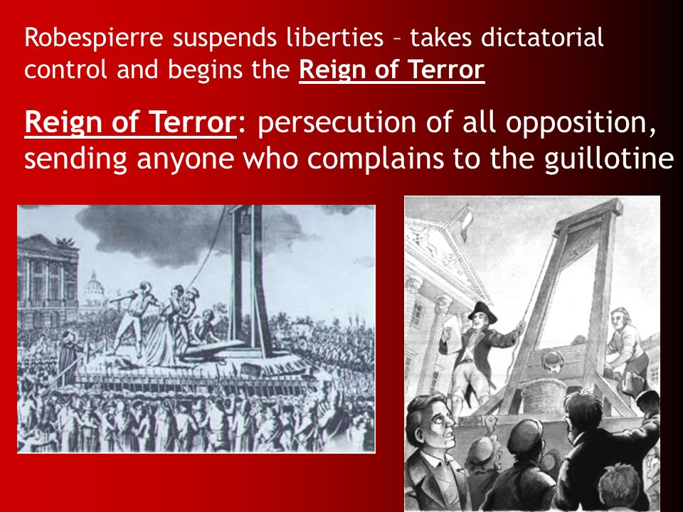 Robespierre suspends liberties – takes dictatorial control and begins the Reign of Terror