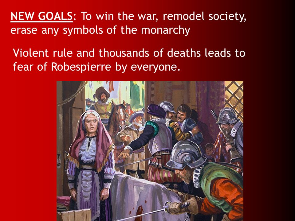 NEW GOALS: To win the war, remodel society, erase any symbols of the monarchy