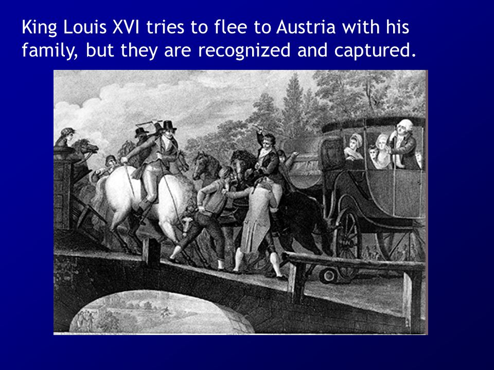 King Louis XVI tries to flee to Austria with his family, but they are recognized and captured.