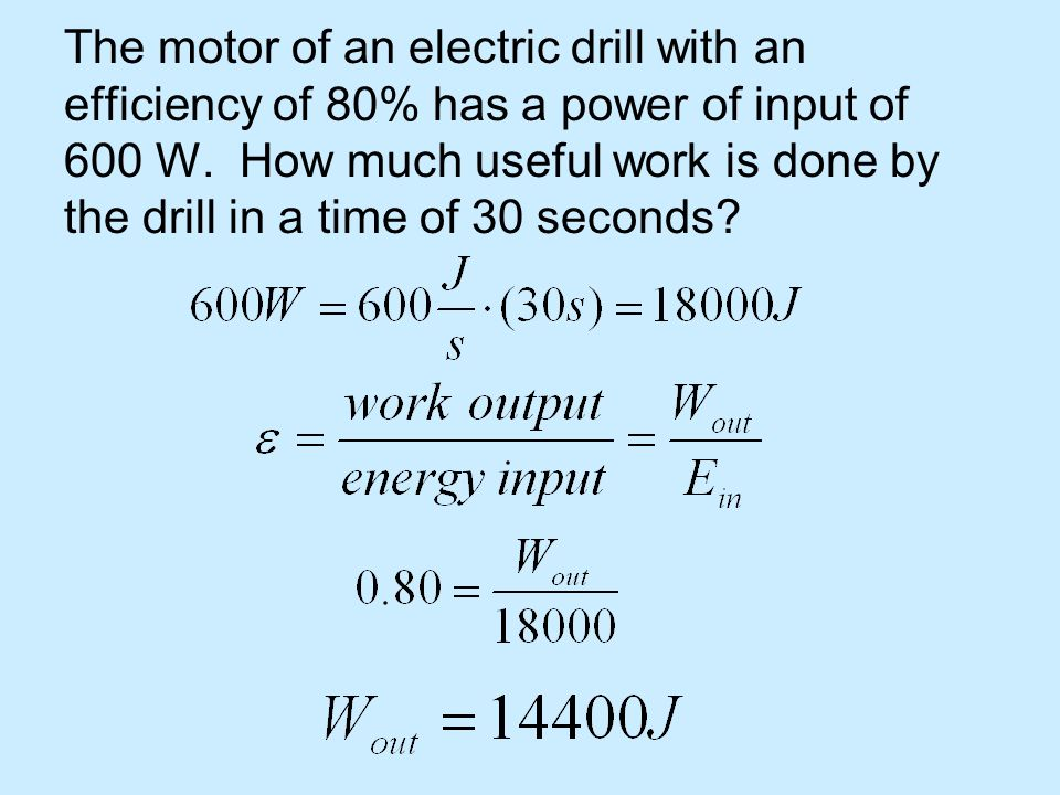The motor of an electric drill with an efficiency of 80% has a power of input of 600 W.