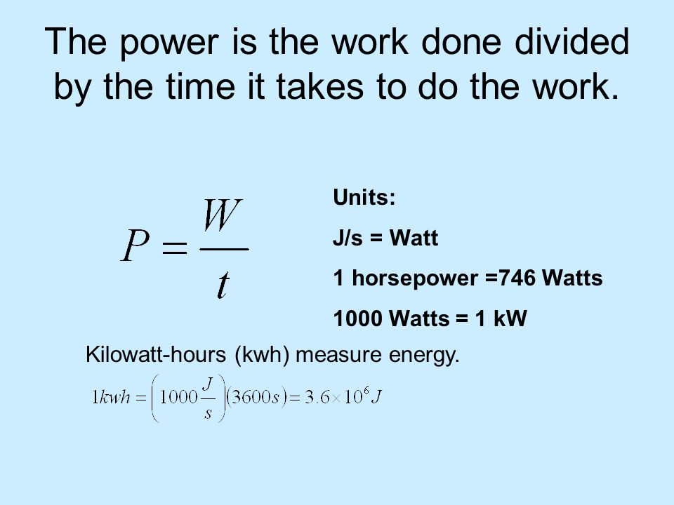 The power is the work done divided by the time it takes to do the work.