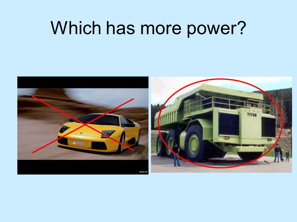 Which has more power