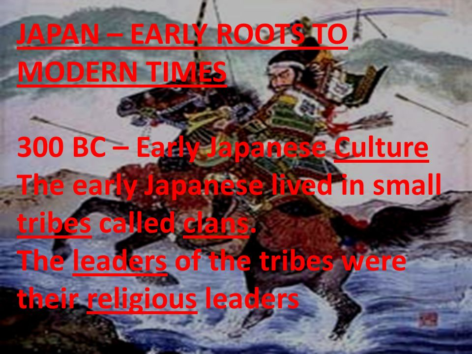 JAPAN – EARLY ROOTS TO MODERN TIMES