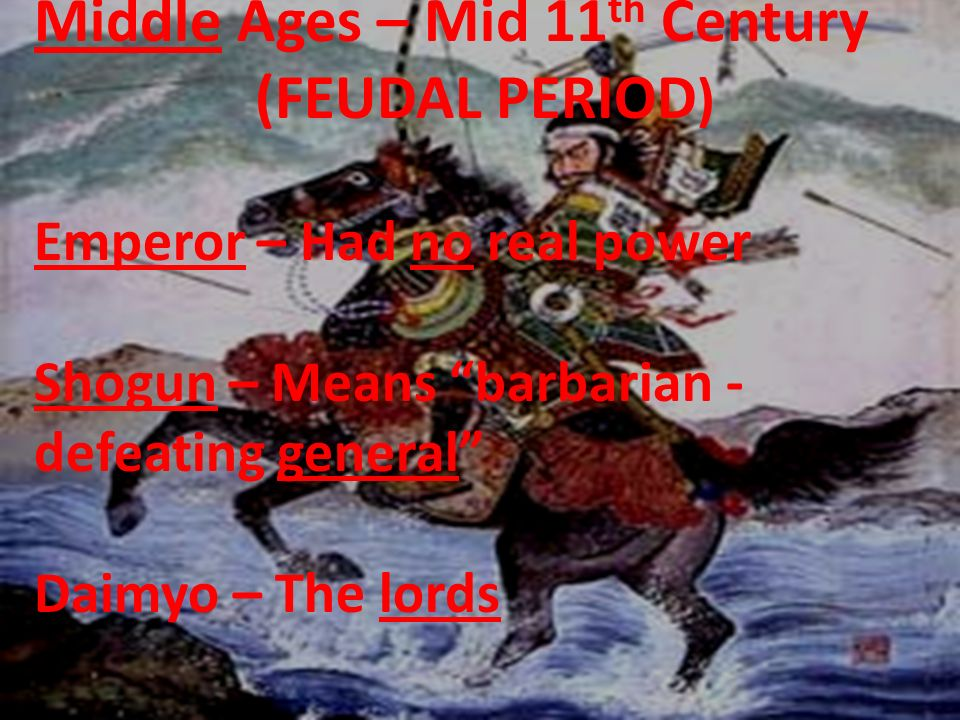 Middle Ages – Mid 11th Century (FEUDAL PERIOD)