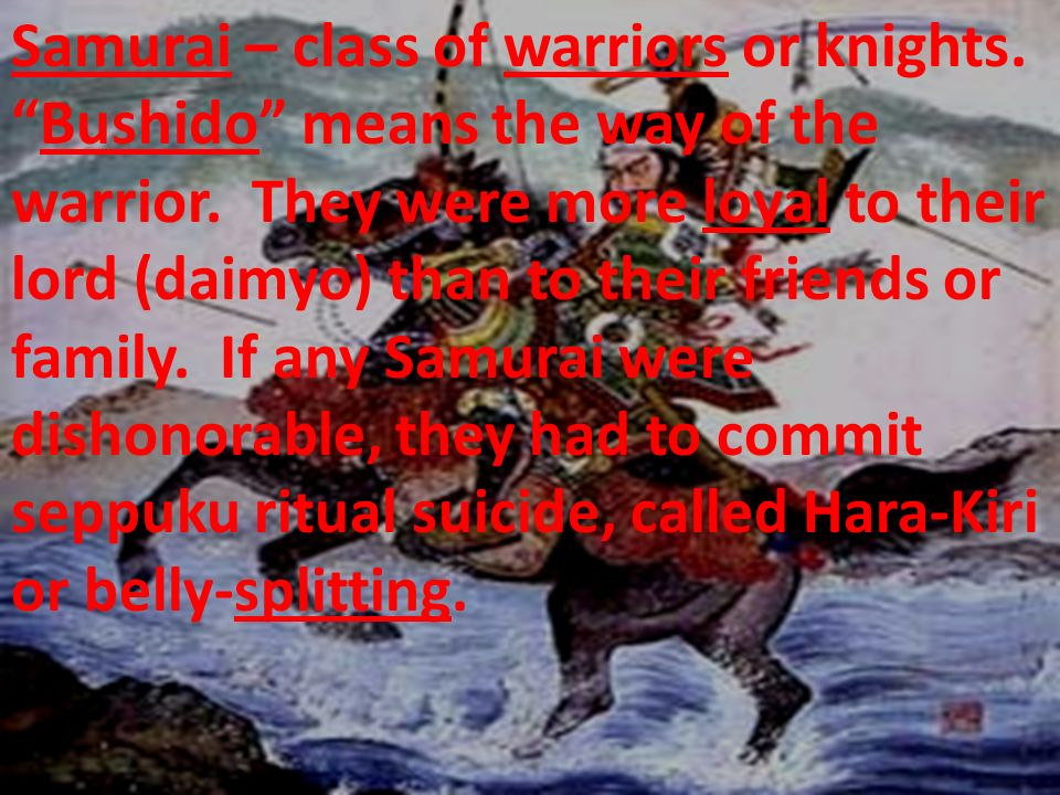 Samurai – class of warriors or knights.