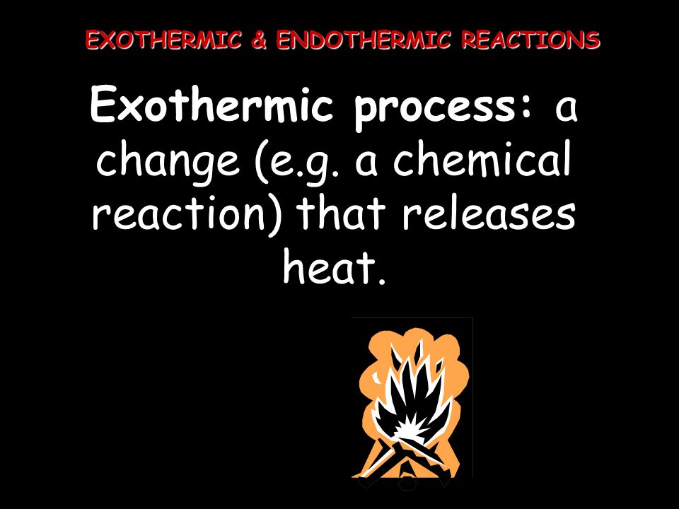 EXOTHERMIC & ENDOTHERMIC REACTIONS