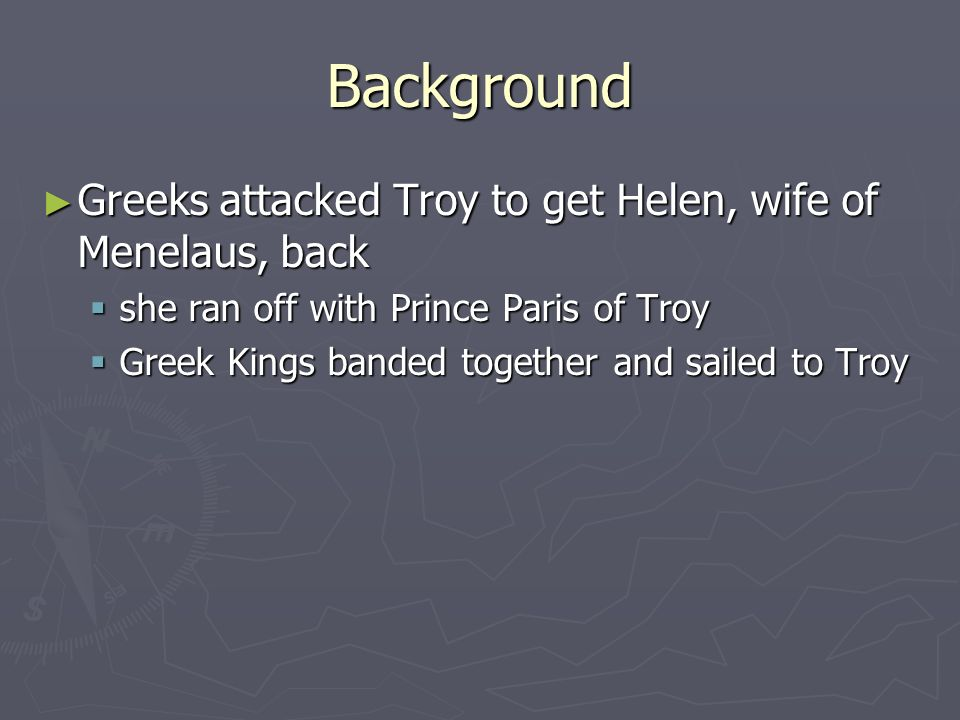 Background Greeks attacked Troy to get Helen, wife of Menelaus, back