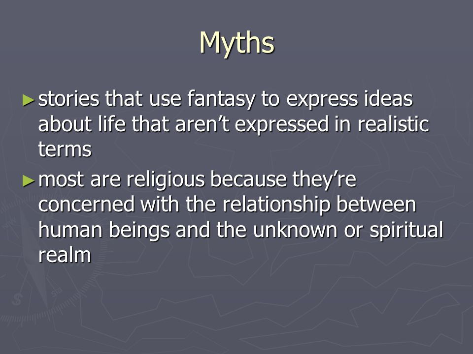 Myths stories that use fantasy to express ideas about life that aren't expressed in realistic terms.