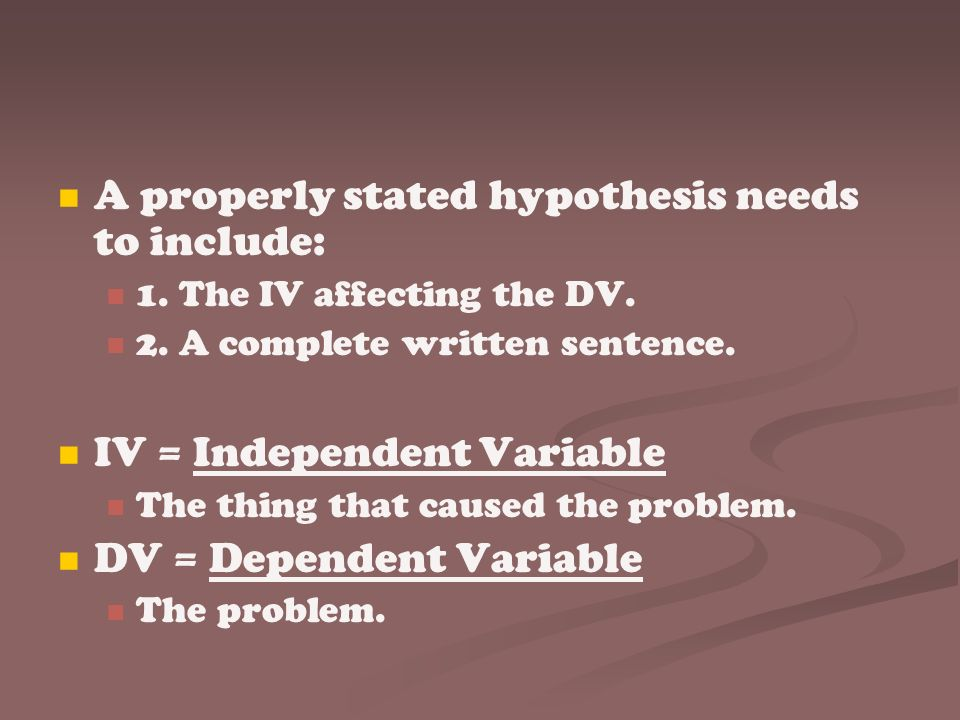 A properly stated hypothesis needs to include: