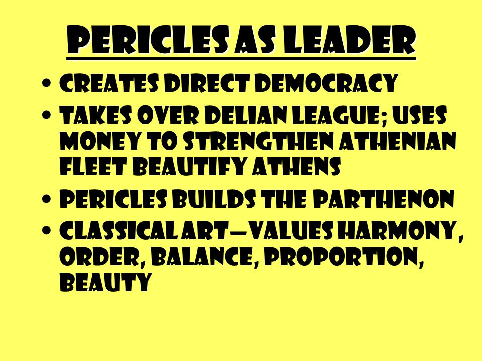 Pericles as Leader creates direct democracy