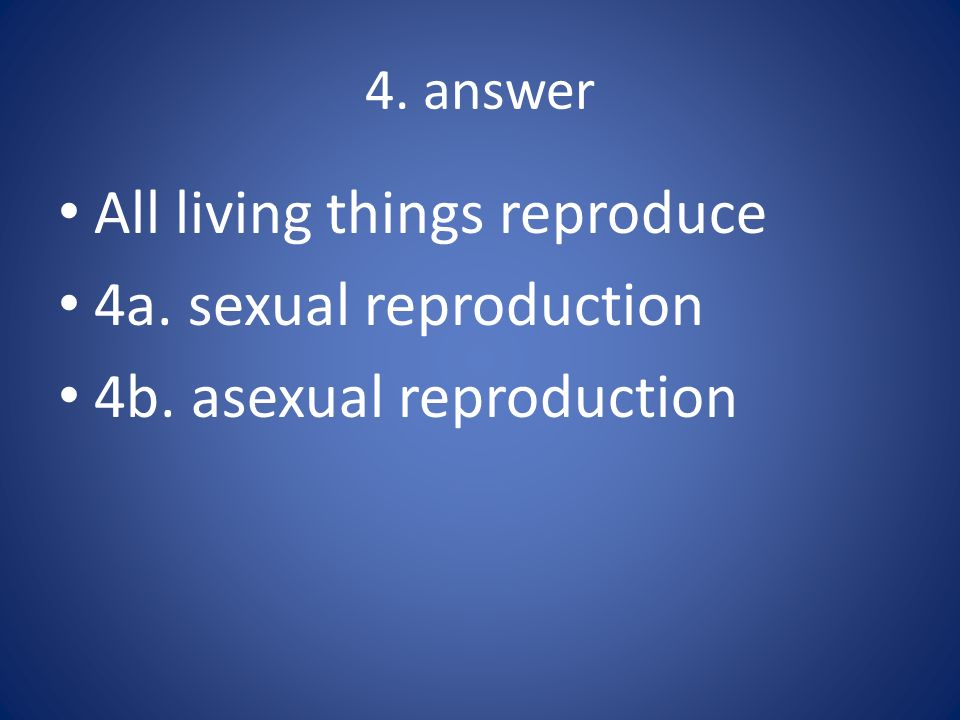 All living things reproduce 4a. sexual reproduction