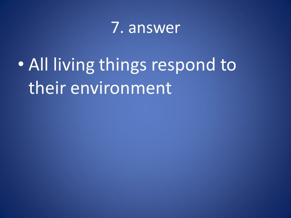 All living things respond to their environment