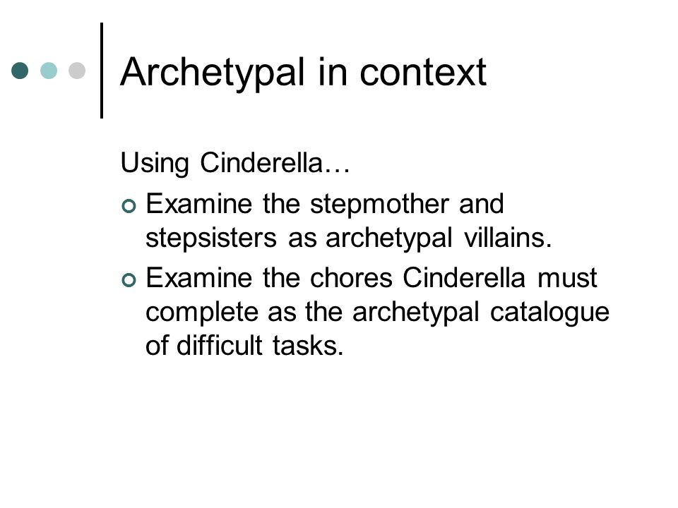 Archetypal in context Using Cinderella…