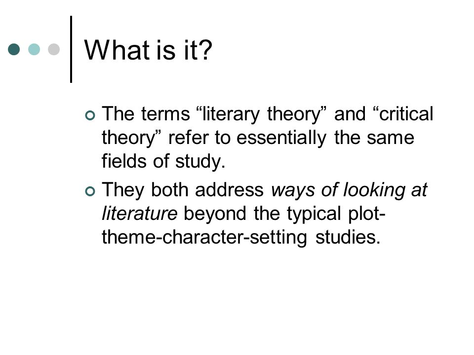 What is it The terms literary theory and critical theory refer to essentially the same fields of study.
