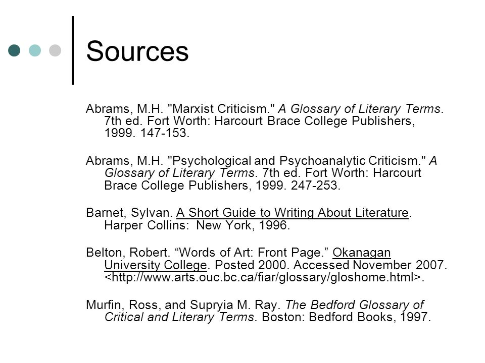 Sources Abrams, M.H. Marxist Criticism. A Glossary of Literary Terms. 7th ed. Fort Worth: Harcourt Brace College Publishers, 1999. 147-153.