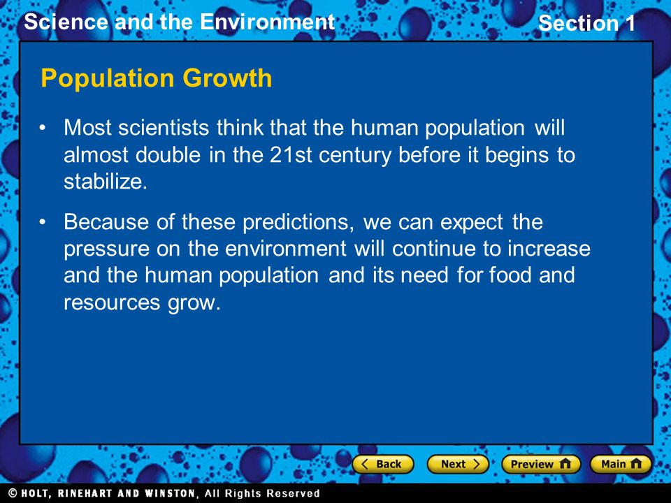 Population Growth Most scientists think that the human population will almost double in the 21st century before it begins to stabilize.